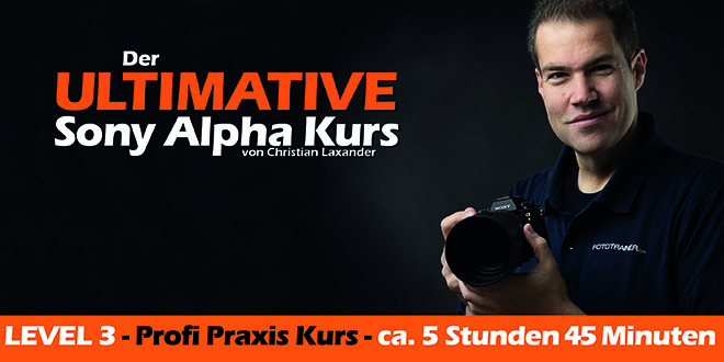 Der ultimative Sony Alpha Kurs - Profi